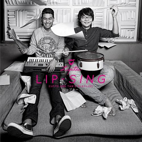 LIP–SING Cutto & Tan's Playlist