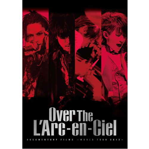 Documentary Films -World Tour 2012- Over The L Arc-en-Ciel