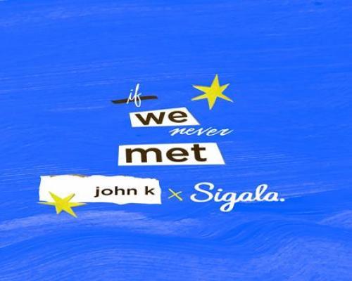 John K จับมือ Sigala ส่งอีกซิงเกิลฮิต if we never met เวอร์ชั่นใหม่ล่าสุด