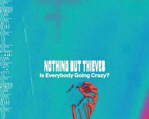 Nothing But Thieves วงอัลเทอร์เนทีฟร็อกขวัญใจชาวไทย คัมแบ็กพร้อมซิงเกิลใหม่ Is Everybody Going Crazy
