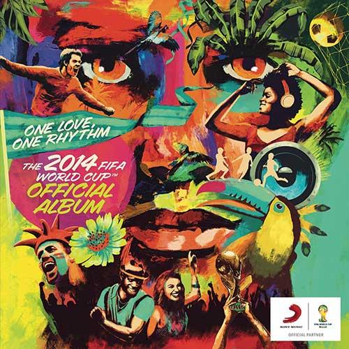 ONE LOVE, ONE RHYTHM  The Official 2014 FIFA World Cup Album