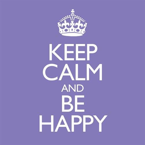 KEEP CALM & BE HAPPY