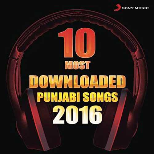 10 Most Downloaded Punjabi Songs 2016