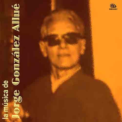 La Música de Jorge González Allué (Remasterizado)