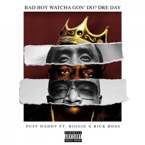 Bad Boy Watcha Gon' Do? Dre Day