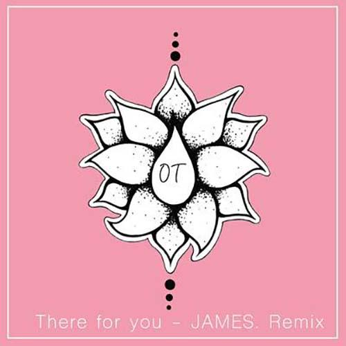 There For You (JAMES. Remix)