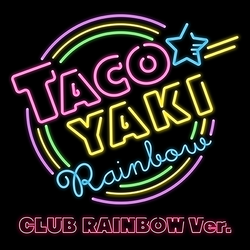 OVER・THE・TACOYAKI RAINBOW(CLUB RAINBOW ver.)