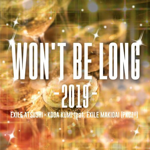 WON'T BE LONG -2019-