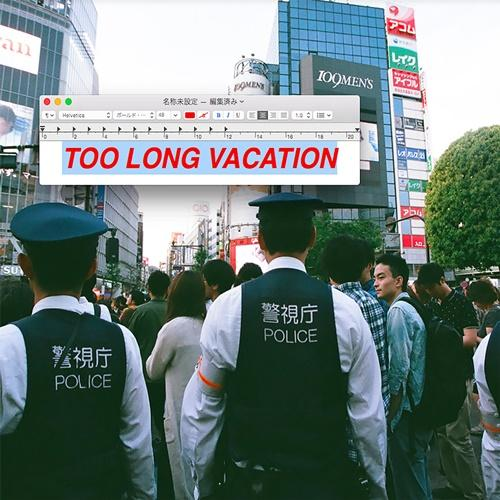 TOO LONG VACATION